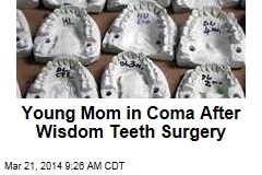 Young mom in coma after wisdom teeth surgery