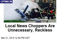 Local News Choppers Are Unnecessary, Reckless