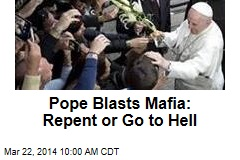 Pope Blasts Mafia: Repent or Go to Hell
