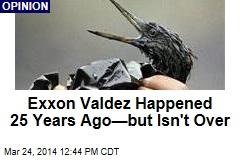 Exxon Valdez Happened 25 Years Ago—but Isn't Over