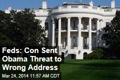 Feds: Con Sent Obama Threat to Wrong Address