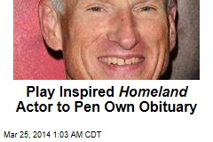 Play Inspired Homeland Actor to Pen Own Obituary