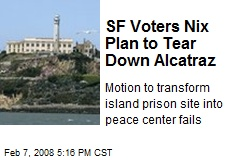 SF Voters Nix Plan to Tear Down Alcatraz