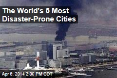 The World's 5 Most Disaster-Prone Cities