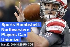 Sports Bombshell: Northwestern Players Can Unionize