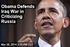 Obama Defends Iraq War in Criticizing Russia