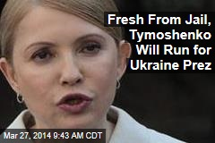 Fresh From Jail, Tymoshenko Will Run for Ukraine Prez