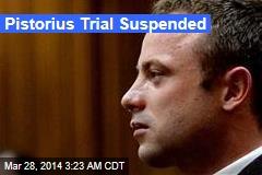 Pistorius Trial Suspended