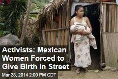 Activists: Mexican Women Forced to Give Birth in Street