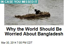 Why the World Should Be Worried About Bangladesh