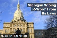 Michigan Wiping 'R-Word' From Its Laws