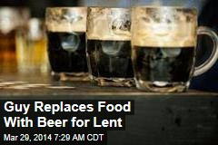 Guy Replaces Food With Beer for Lent