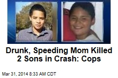 Drunk, Speeding Mom Killed 2 Sons in Crash: Cops