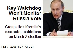 Key Watchdog Won't Monitor Russia Vote