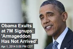 Obama Exults at 7M Signups: 'Armageddon Has Not Arrived'