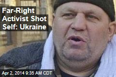 Far-Right Activist Shot Self: Ukraine