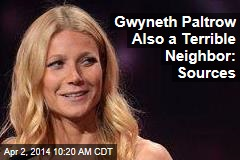 Gwyneth Paltrow Also a Terrible Neighbor: Sources