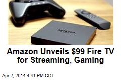 Amazon Unveils $99 Fire TV for Streaming, Gaming