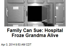 Family Can Sue: Hospital Froze Grandma Alive