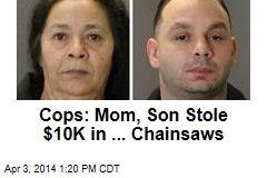 Cops: Mom, Son Stole $10K in ... Chainsaws