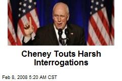 Cheney Touts Harsh Interrogations