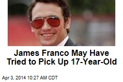 James Franco May Have Tried to Pick Up 17-Year-Old