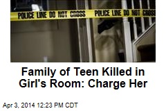 Family of Teen Killed in Girl's Room: Charge Her