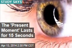 The 'Present Moment' Lasts for 15 Seconds