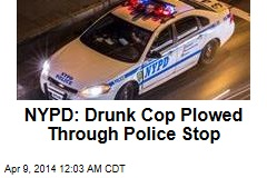 NYPD: Drunk Cop Plowed Through Police Stop