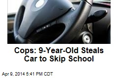 Cops: 9-Year-Old Steals Car to Skip School