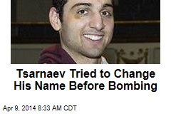 Tsarnaev Tried to Change His Name Before Bombing