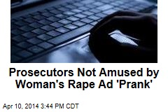 Prosecutors Not Amused by Woman's Rape Ad 'Prank'