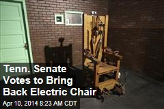 Tenn. Senate Votes to Bring Back Electric Chair