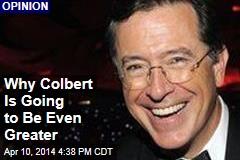 Why Colbert Is Going to Be Even Greater