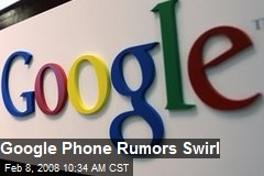 Google Phone Rumors Swirl