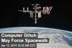 Computer Glitch May Force Spacewalk