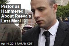 Pistorius Hammered About Reeva's Last Meal