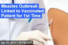 Measles Outbreak Linked to Vaccinated Patient for 1st Time