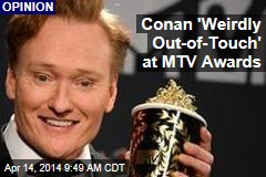Conan 'Weirdly Out-of-Touch' at MTV Awards