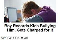 Boy Records Kids Bullying Him, Gets Charged for It