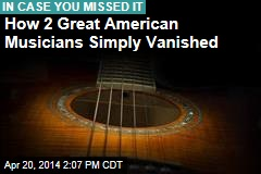 How 2 Great American Musicians Simply Vanished