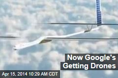 Now Google's Getting Drones