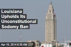 Louisiana Upholds Its Unconstitutional Sodomy Ban