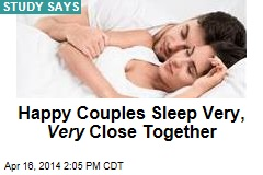 Happy Couples Sleep Very, Very Close Together