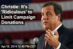 Christie: It's 'Ridiculous' to Limit Campaign Donations