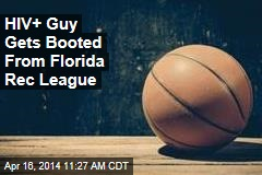 HIV+ Guy Gets Booted From Florida Rec League