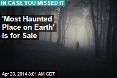 'Most Haunted Place on Earth' Is for Sale