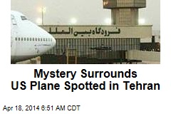 Mystery Surrounds US Plane Spotted in Tehran