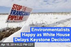 Environmentalists Happy as White House Delays Keystone Decision