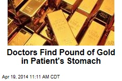 Doctors Find Pound of Gold in Patient's Stomach